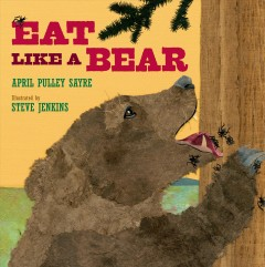 Eat like a bear (Ages 4-8) - April Pulley Sayre