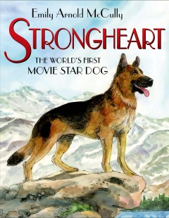Strongheart : the world's first movie star dog - Emily Arnold McCully