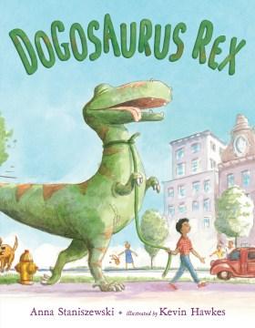 Dogosaurus Rex - Anna Staniszewski
