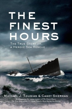The finest hours : the true story of a heroic sea rescue - Mike Tougias