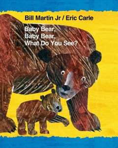 Baby Bear, Baby Bear, what do you see? - Bill Martin