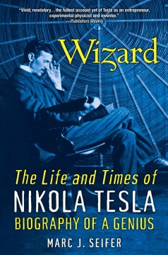 Wizard : the life and times of Nikola Tesla : biography of a genius - Marc J Seifer