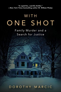 With One Shot : Family Murder and a Search for Justice - Dorothy Marcic