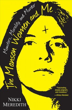 The Manson women and me : monsters, morality, and murder - Nikki Meredith