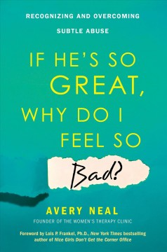 If he's so great why do I feel so bad? : recognizing and overcoming subtle abuse - Avery Neal