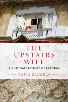 Upstairs Wife : An Intimate History of Pakistan - Rafia Zakaria