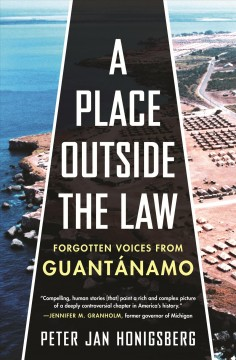 Place Outside the Law : Forgotten Voices from Guantanamo - Peter Jan Honigsberg