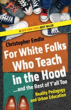 For White Folks Who Teach in the Hood... and the Rest of Y'all Too : Reality Pedagogy and Urban Education - Christopher Emdin
