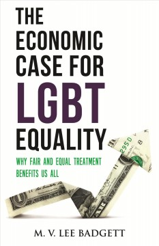 Economic Case for Lgbt Equality : Why Fair and Equal Treatment Benefits Us All - M. V. Leeauthor.(Mary Virginia Lee) Badgett
