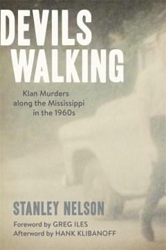Devils Walking : Klan Murders Along the Mississippi in the 1960s - Stanley; Iles Nelson