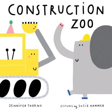 Construction zoo - Jennifer Thorne