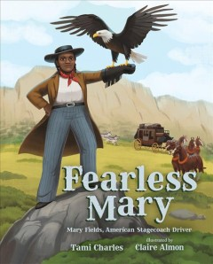 Fearless Mary : Mary Fields, American stagecoach driver - Tami Charles