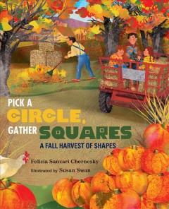 Pick a circle, gather squares : a fall harvest of shapes - Felicia Sanzari Chernesky