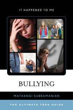 Bullying : the ultimate teen guide - Mathangi Subramanian