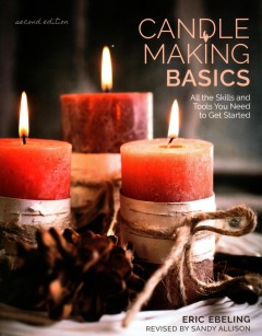 Candle making basics : all the skills and tools you need to get started