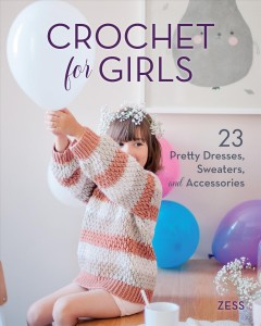 Crochet for Girls : 23 Dresses, Sweaters, and Accessories -  Zess (COR)