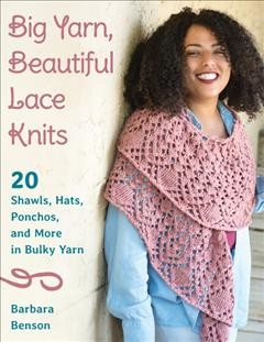 Big Yarn, Beautiful Lace Knits : 20 Shawls, Hats, Ponchos, and More in Bulky Yarn - Barbara; Zucker Benson