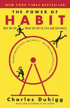 The power of habit : why we do what we do in life and business - Charles Duhigg