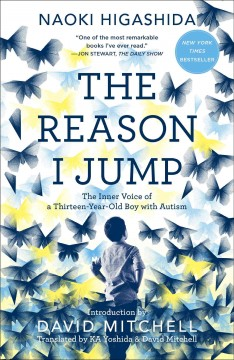 The reason I jump : the inner voice of a thirteen-year-old boy with autism - Naoki Higashida
