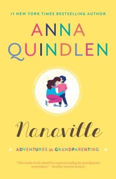 Nanaville : adventures in grandparenting - Anna Quindlen