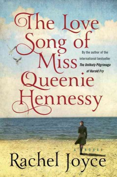 The love song of Miss Queenie Hennessy : a novel - Rachel Joyce