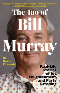 The Tao of Bill Murray : real-life stories of joy, enlightenment, and party crashing - Gavin Edwards