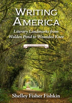 Writing America : Literary Landmarks from Walden Pond to Wounded Knee - a Reader's Companion - Shelley Fisher Fishkin