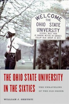 Ohio State University in the Sixties : The Unraveling of the Old Order - William J Shkurti