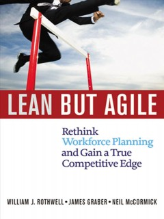 Lean but Agile : Rethink Workforce Planning and Gain a True Competitive Edge. - William J Rothwell