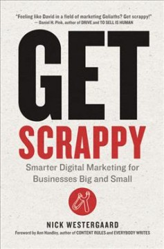 Get Scrappy : Smarter Digital Marketing for Businesses Big and Small - Nick Westergaard