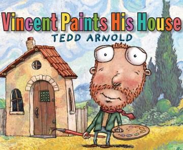 Vincent paints his house - Tedd Arnold