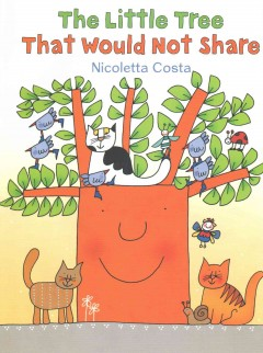 The little tree that would not share - Nicoletta Costa