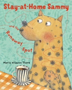 Stay-at-home Sammy and the runaway spot - Maria Nilsson Thore