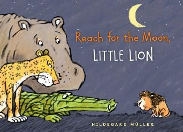 Reach for the moon, little lion - Hildegard Müller