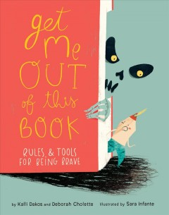 Get me out of this book : rules & tools for being brave - Kalli Dakos