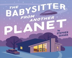 The babysitter from another planet - Stephen Savage