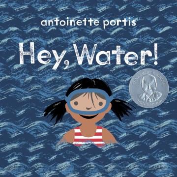 Hey, water! - Antoinette Portis