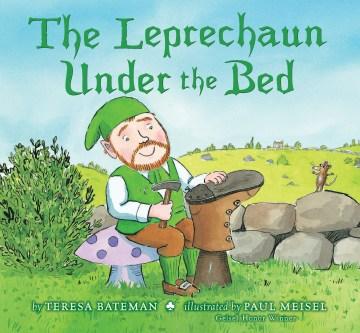 The leprechaun under the bed - Teresa Bateman