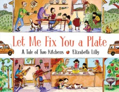 Let me fix you a plate : a tale of two kitchens - Elizabethillustrator.author Lilly