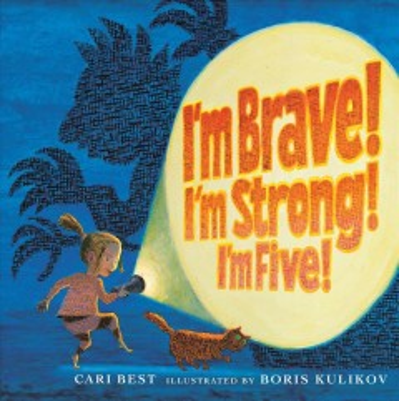 I'm brave! I'm strong! I'm five! - Cari Best
