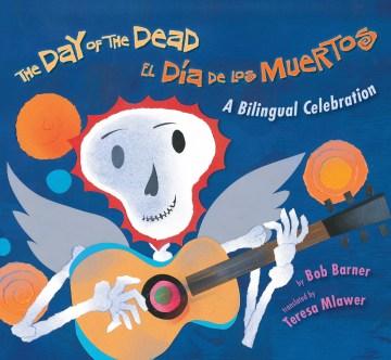 The Day of the Dead = El Día de los Muertos - Bob Barner