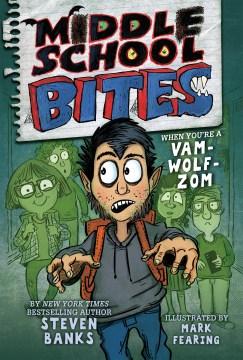 Middle school bites / by Steven Banks ; illustrated by Mark Fearing - Steven Banks