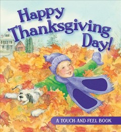 Happy Thanksgiving Day : a touch and feel book - Jill Roman Lord