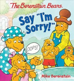The Berenstain Bears say I'm sorry! - Mike Berenstain