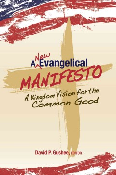 A new evangelical manifesto : a kingdom vision for the common good