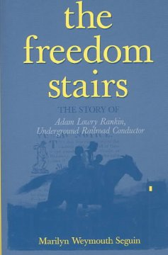The freedom stairs: The story of Adam Lowry Rankin, Underground Railroad conductor - Marilyn Seguin