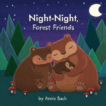 Night-night, forest friends - Annie Bach