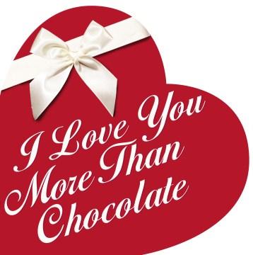 I love you more than chocolate .