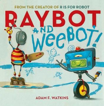 Raybot and Weebot! - Adam F Watkins