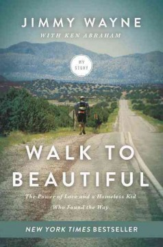 Walk to Beautiful : The Power of Love and a Homeless Kid Who Found the Way - Jimmy; Abraham Wayne